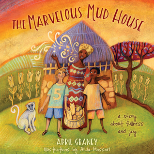 BOOK REVIEW: The Marvelous Mud House by April Graney Illustrated by Alida Massari