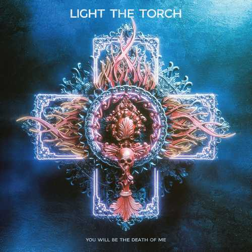 Light The Torch - You Will Be The Death Of Me (2021 24/44 FLAC)