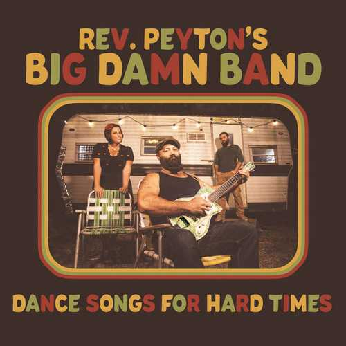 The Reverend Peyton's Big Damn Band - Dance Songs For Hard Times (2021 24/96 FLAC)