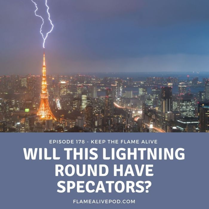 """This is a picture of a lightning strike in Tokyo, Japan. The text says """"Episode 178: Keep the Flame Alive; Will This Lightning Round Have Spectators?"""" and the website http://www.flamealivepod.com"""