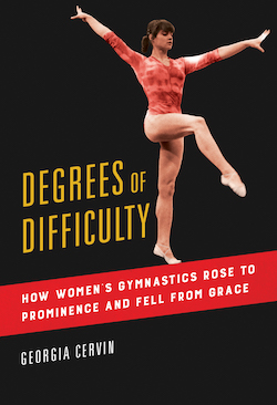"""Cover of """"Degrees of Difficulty: How Women's Gymnastics Rose to Prominence and Fell from Grace"""" by Georgia Cervin."""