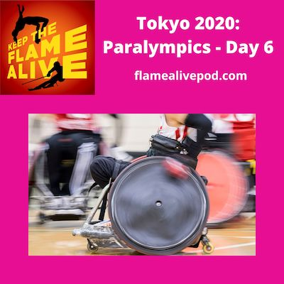 Keep the Flame Alive logo; Tokyo 2020-Paralympics Day 6; flamealivepod.com; photo of a wheelchair rugby chair.