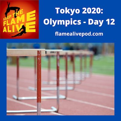 Keep the Flame Alive Podcast - Tokyo 2020: Olympics - Day 12 - picture of hurdles