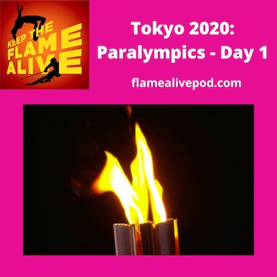 Keep the Flame Alive podcast logo; Tokyo 2020: Paralympics - Day 1; flamealivepod.com; picture of a lit Paralympic torch.