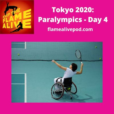 Keep the Flame Alive logo; Tokyo 2020: Paralympics - Day 4; flamealivepod.com; photo of wheelchair tennis player.