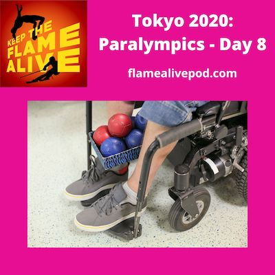 Keep the Flame Alive logo; Tokyo 2020: Paralympics - Day 8; flamealivepod.com; picture of person in wheelchair with a bin of boccia balls.
