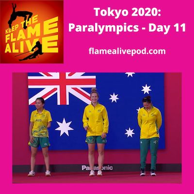 Keep the Flame Alive logo; Tokyo 2020 Paralympics - Day 11; flamealivepod.com; picture of Women's MT9-10 class table tennis team from Australia, featuring TKFLASTANI Millie Tapper, center.