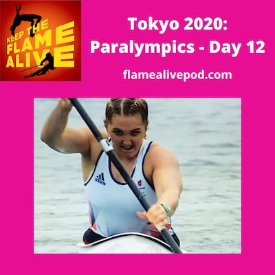 Keep the Flame Alive logo; Tokyo 2020: Paralympics - Day 12; flamealivepod.com; picture of para canoe paddler.