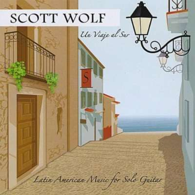 Un Viaje Al Sur Scott Wolf Latin American Music for Solo Guitar