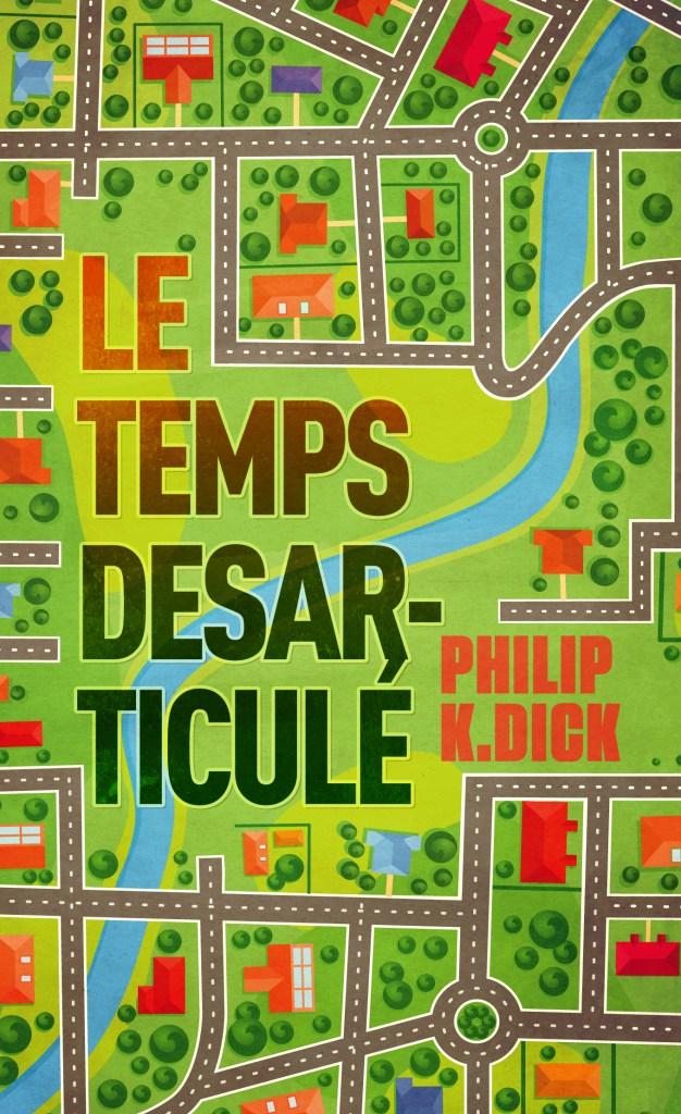 Le temps désarticulé Philip K. Dick