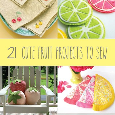21 Cute Fruit Projects to Sew