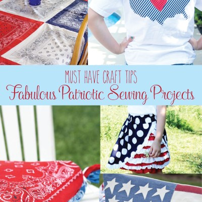 Must Have Craft Tips – Patriotic Sewing Projects