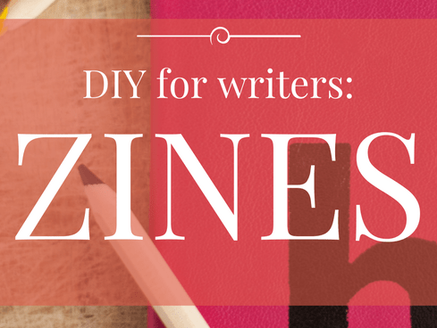DIY For Writers: Zines