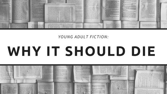 Young Adult Fiction: Why It Should Die