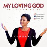 [Music] Goodness – My Loving God mp3