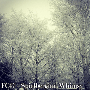 FC47 Spielbergian Whimsy