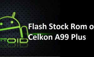 How to Flash Stock Rom on Celkon A99 Plus