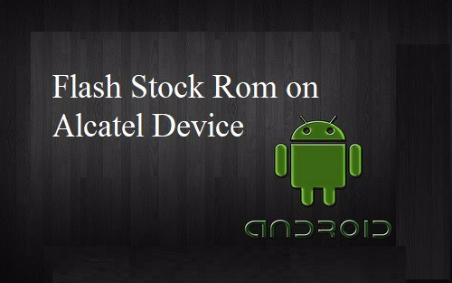 How to Flash Stock Rom on Alcatel one touch pop c9 7047d