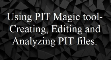 Using PIT Magic tool- Creating, Editing and Analyzing PIT files.