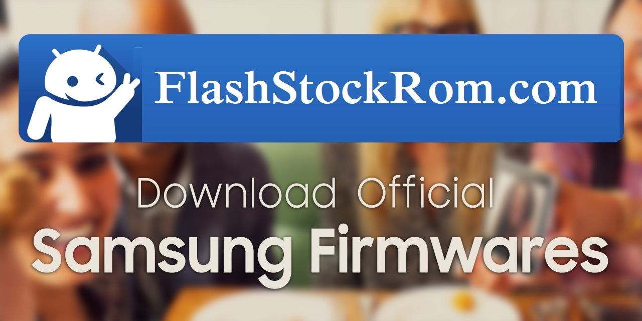 Download All Samsung galaxy Stock Roms | Fully Tested - Flash Stock Rom