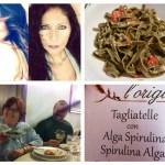 4 Chiacchiere in Cucina. Tagliatelle con Alga Spirulina dedicate alle sorelle Malizia