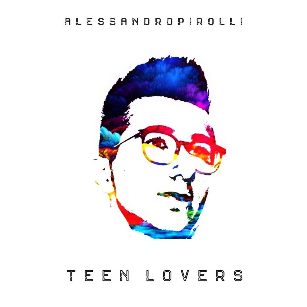 """Il 13 Aprile esce """"Teen Lovers"""" il nuovo album di Alessandro Pirolli"""