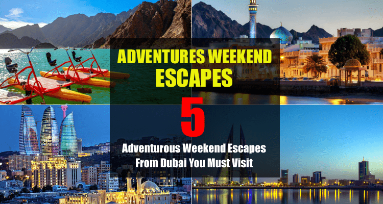 Adventures Weekend Escapes from Dubai
