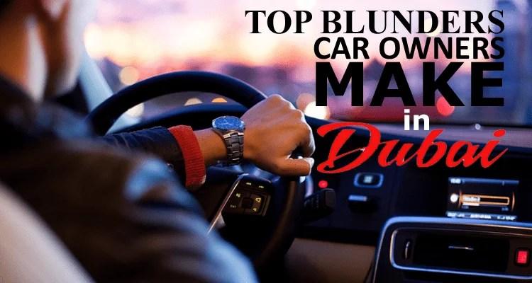 Blunders Car Owners Make in Dubai