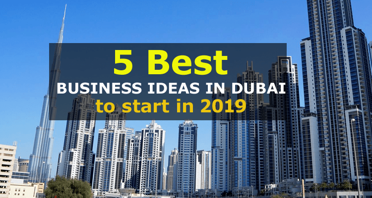 Best Business To Start In 2019 5 Best Business Ideas in Dubai to Start in 2019   FlashyDubai.com