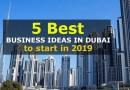 5 Best Business Ideas in Dubai to Start in 2019