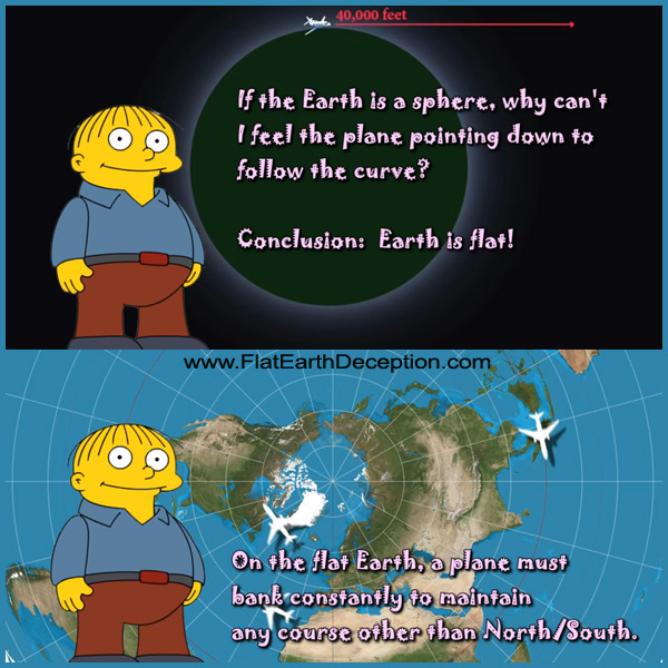 Flat earthers ignore that when traveling east or west, they would have to continuously be turning around the curved flat earth.