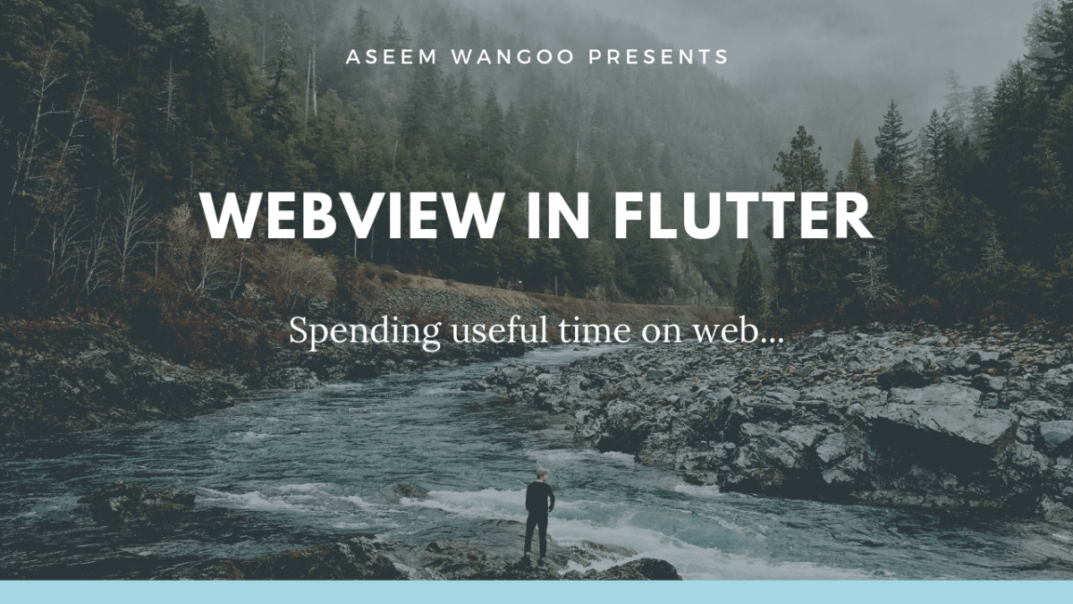 WebView in Flutter - Flutter - Launching urls - Aseem Wangoo
