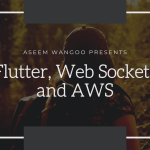 Flutter, Web Sockets and AWS