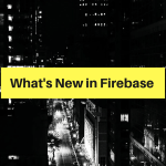 What's New in Firebase2019