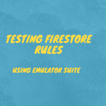 Testing Firestore rules using Emulator Suite