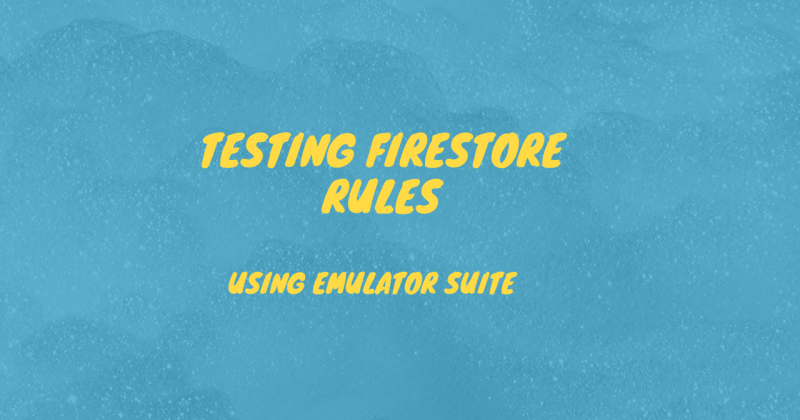 Testing Firestore rules using EmulatorSuite