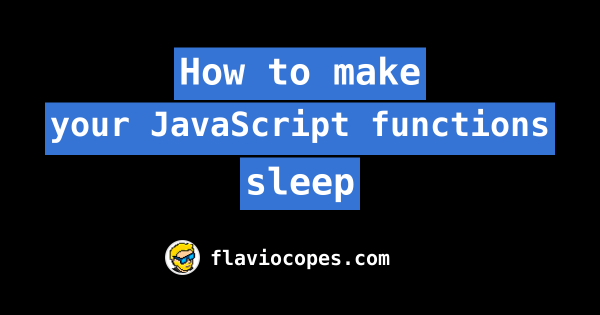 How to make your JavaScript functions sleep