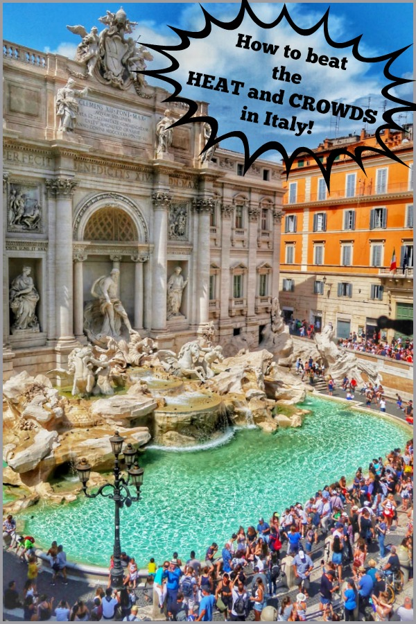 How to beat the heat and crowds in Italy!