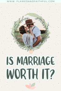 What are the benefits of marriage, the right reasons to get married, and Bible verses about marriage, Is marriage worth it?