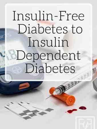 Insulin Free Diabetes to Insulin Dependent Diabetes