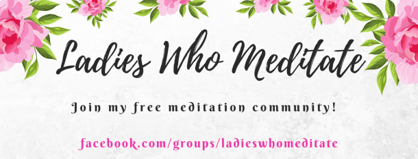 """The words """"Ladies Who Meditate"""" surrounded by pink flowers with the words """"Join my free meditation community"""" below"""