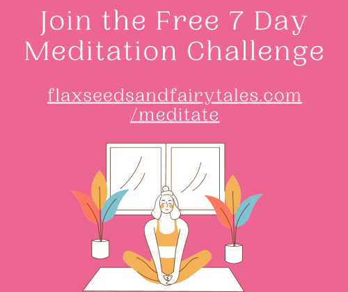 """A pink background with the words """"Join the Free 7 Day Meditation Challenge"""" and website link flaxseedsandfairytales.com/meditate in white. Below is drawn picture of a woman meditating on a yoga mat in front of a window and between two simple plants."""