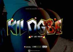 [Music] Joe Fresh - Kilogbe (Prod. By Kekero)