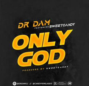 [Music] Dr Dam Ft. Sweet Candy - Only God (Prod. By Sweet Candy)