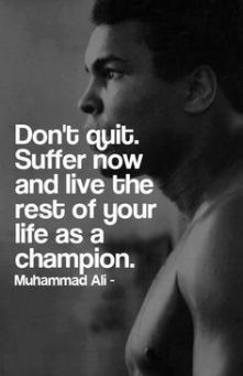 Struggle now, live the rest of your life as a CHAMPION
