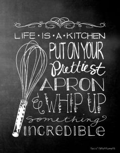 Life's a kitchen, whip up something great