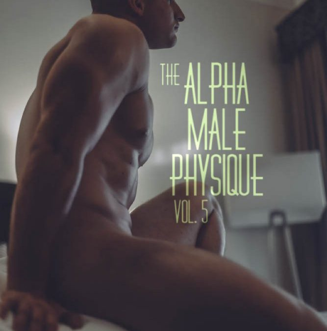 THE ALPHA MALE PHYSIQUE vol. 5