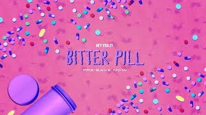 Hey Violet - Bitter Pill Mp3 Download