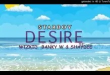 Wizkid Starboy Desire ft Banky W & Shaydee Mp3 Download