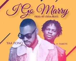 Yaa Pono ft Fameye I Go Marry Mp3 Download